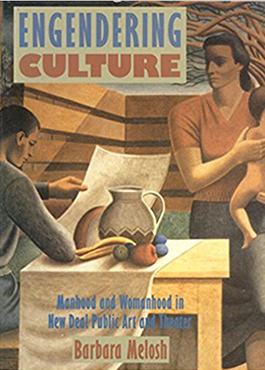 Engendering culture: manhood and womanhood in New Deal public art and theater by Melosh, Barbara