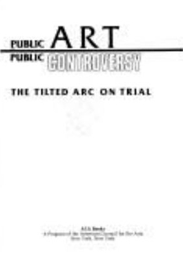 Public art, public controversy: the tilted arc on trial